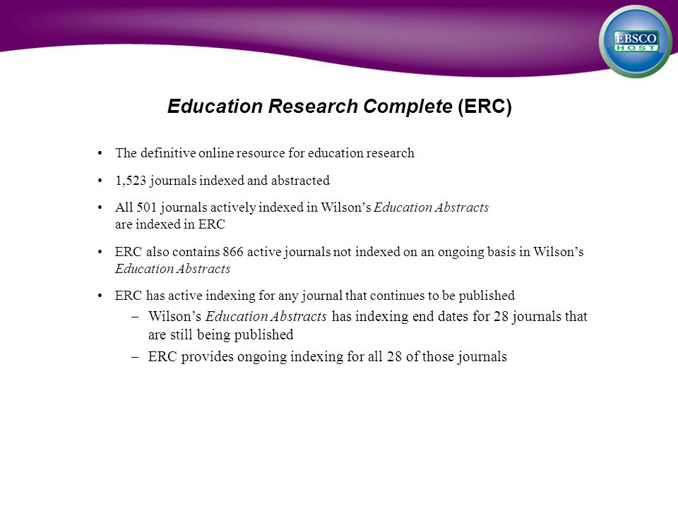 The definitive online resource for education research 1,523 journals indexed and abstracted All 501 journals actively indexed in Wilson's Education Ab