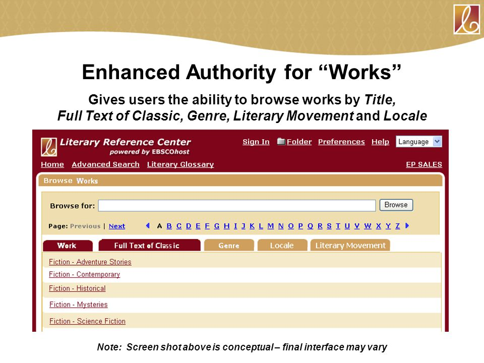 "Enhanced Authority for ""Works"" Gives users the ability to browse works by Title, Full Text of Classic, Genre, Literary Movement and Locale Note: Scree"