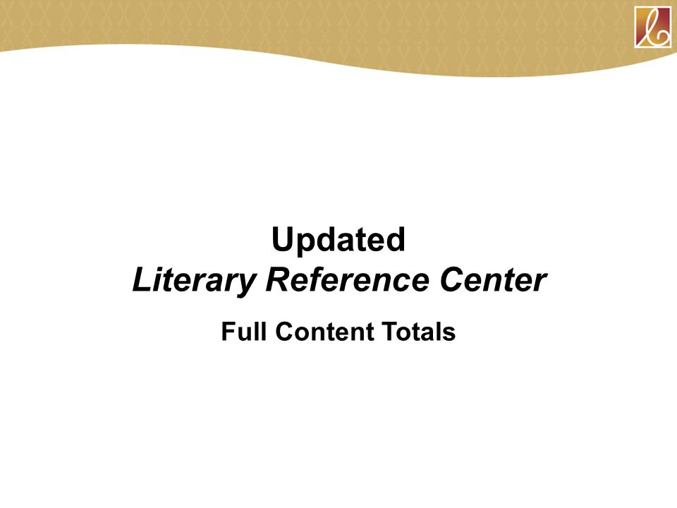 Updated Literary Reference Center Full Content Totals