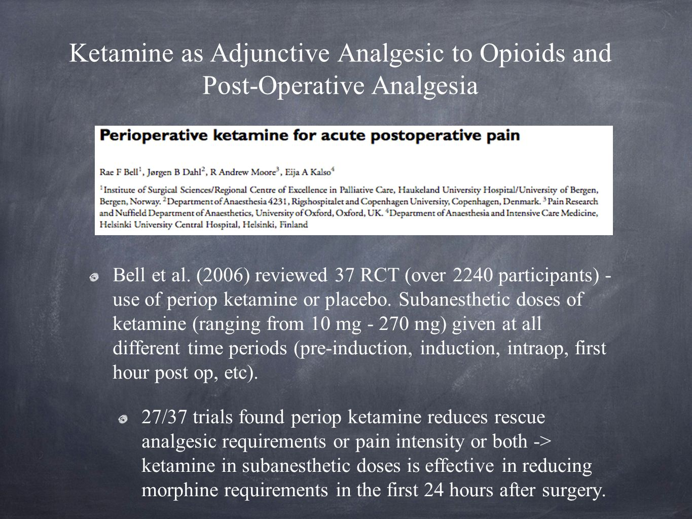 Bell et al. (2006) reviewed 37 RCT (over 2240 participants) - use of periop ketamine or placebo. Subanesthetic doses of ketamine (ranging from 10 mg -