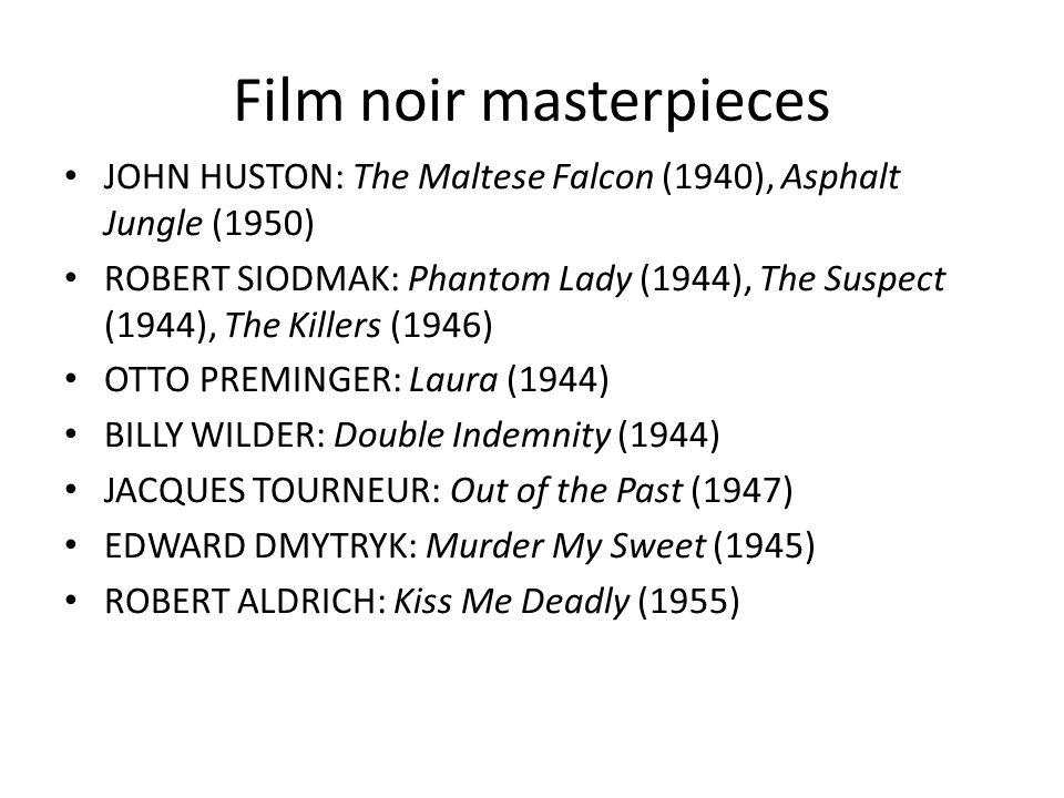 Film noir masterpieces JOHN HUSTON: The Maltese Falcon (1940), Asphalt Jungle (1950) ROBERT SIODMAK: Phantom Lady (1944), The Suspect (1944), The Kill