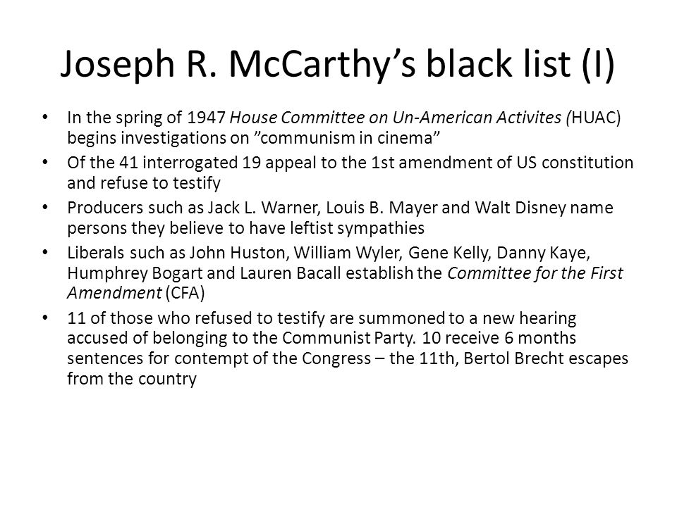 """Joseph R. McCarthy's black list (I) In the spring of 1947 House Committee on Un-American Activites (HUAC) begins investigations on """"communism in cinem"""