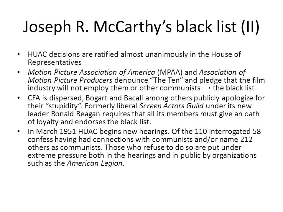 Joseph R. McCarthy's black list (II) HUAC decisions are ratified almost unanimously in the House of Representatives Motion Picture Association of Amer