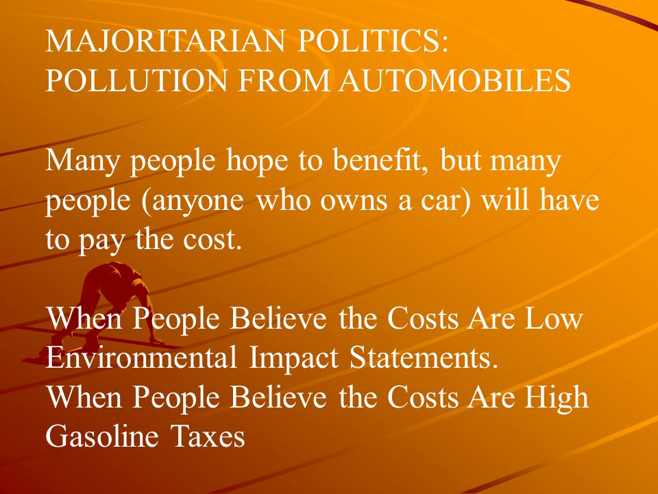 MAJORITARIAN POLITICS: POLLUTION FROM AUTOMOBILES Many people hope to benefit, but many people (anyone who owns a car) will have to pay the cost. When