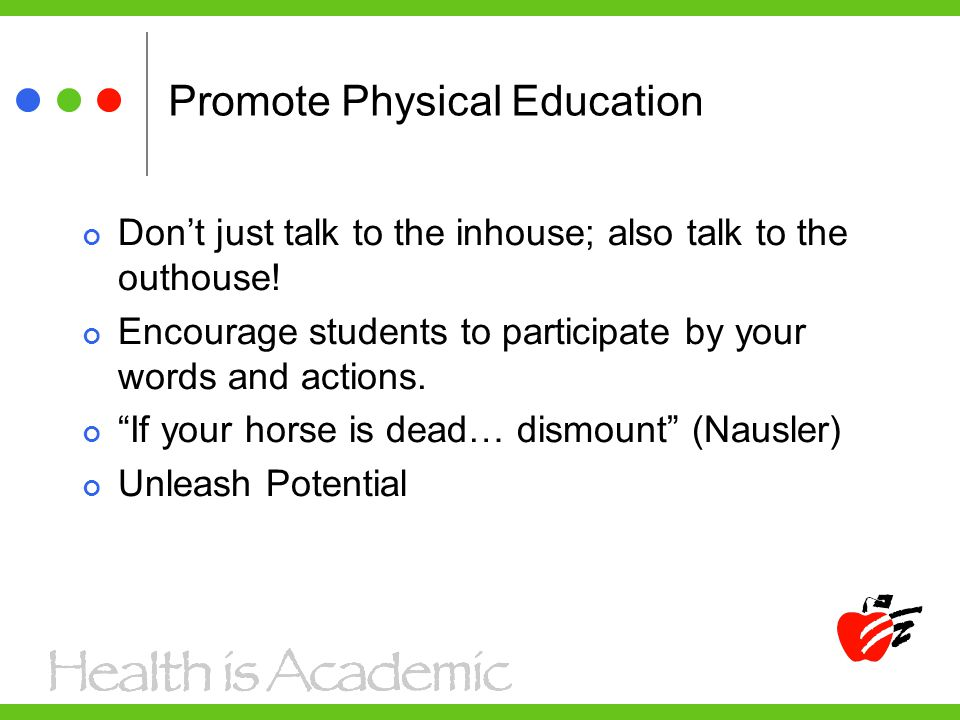 Promote Physical Education Don't just talk to the inhouse; also talk to the outhouse.