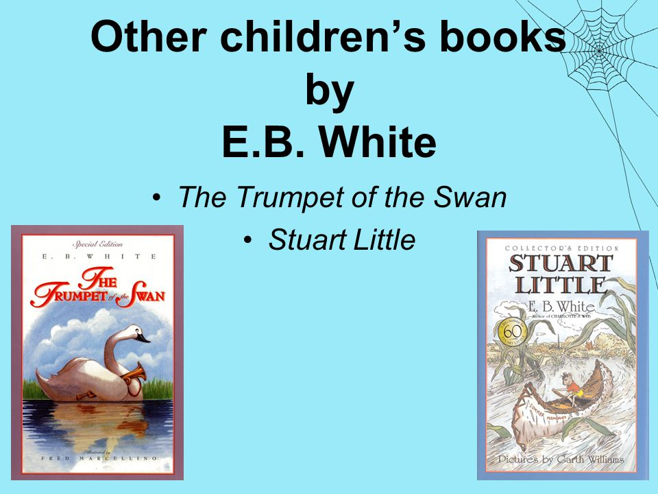 Other children's books by E.B. White The Trumpet of the Swan Stuart Little