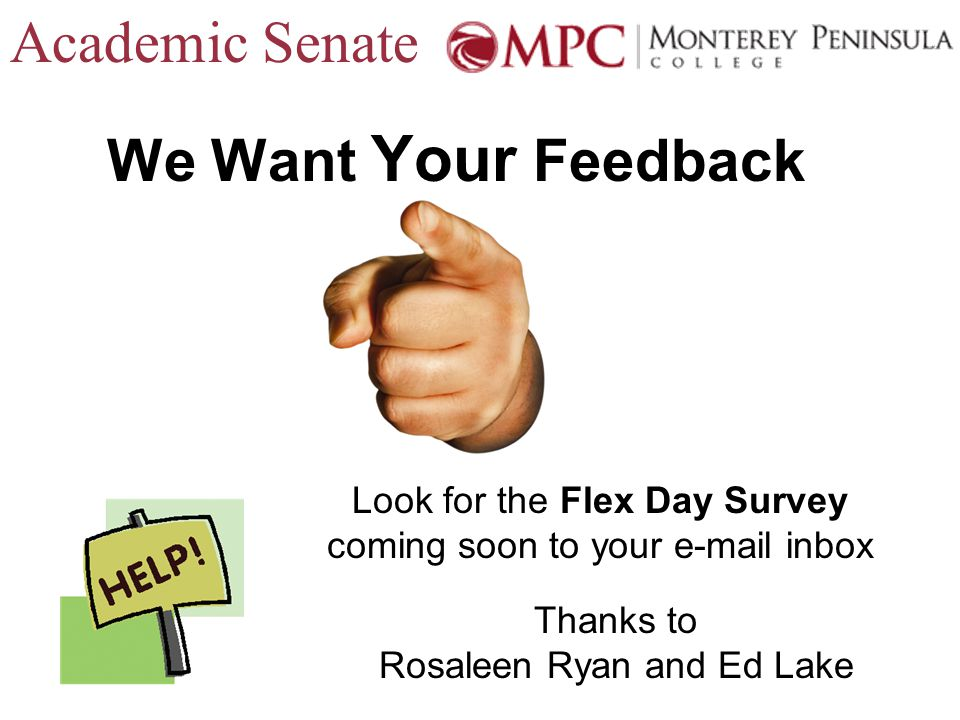 Academic Senate We Want Your Feedback Look for the Flex Day Survey coming soon to your e-mail inbox Thanks to Rosaleen Ryan and Ed Lake
