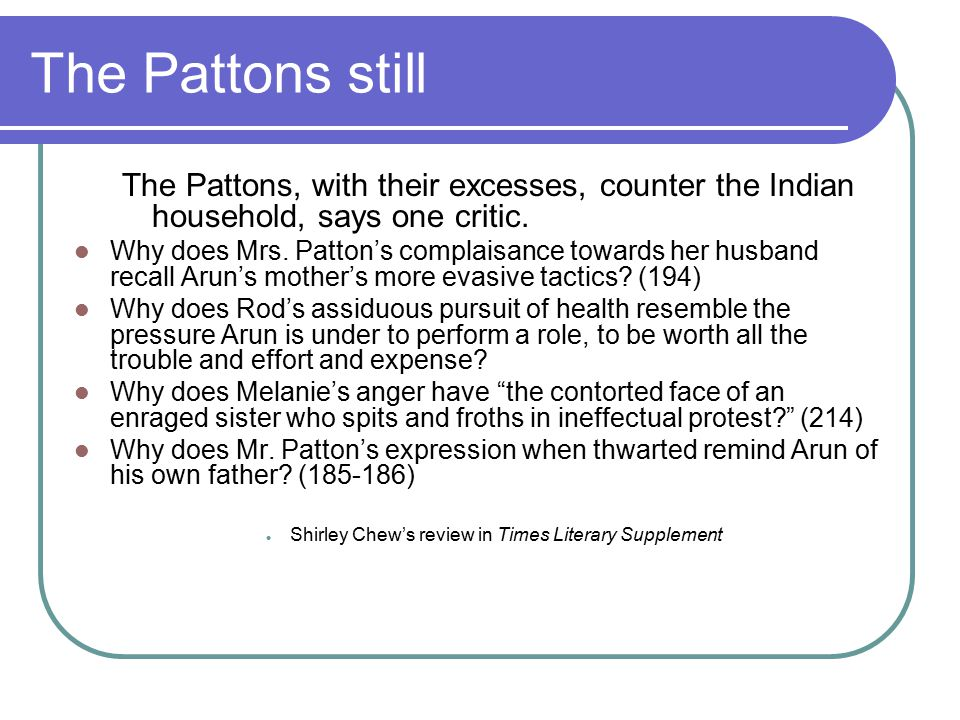 The Pattons still The Pattons, with their excesses, counter the Indian household, says one critic. Why does Mrs. Patton's complaisance towards her hus