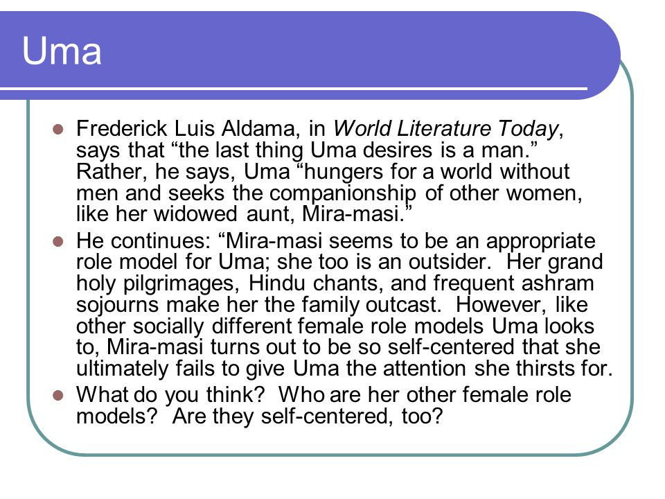 """Uma Frederick Luis Aldama, in World Literature Today, says that """"the last thing Uma desires is a man."""" Rather, he says, Uma """"hungers for a world witho"""