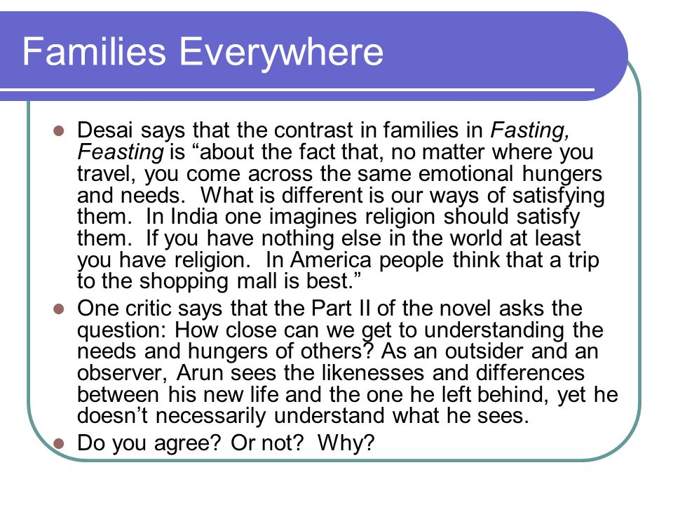 """Families Everywhere Desai says that the contrast in families in Fasting, Feasting is """"about the fact that, no matter where you travel, you come across"""