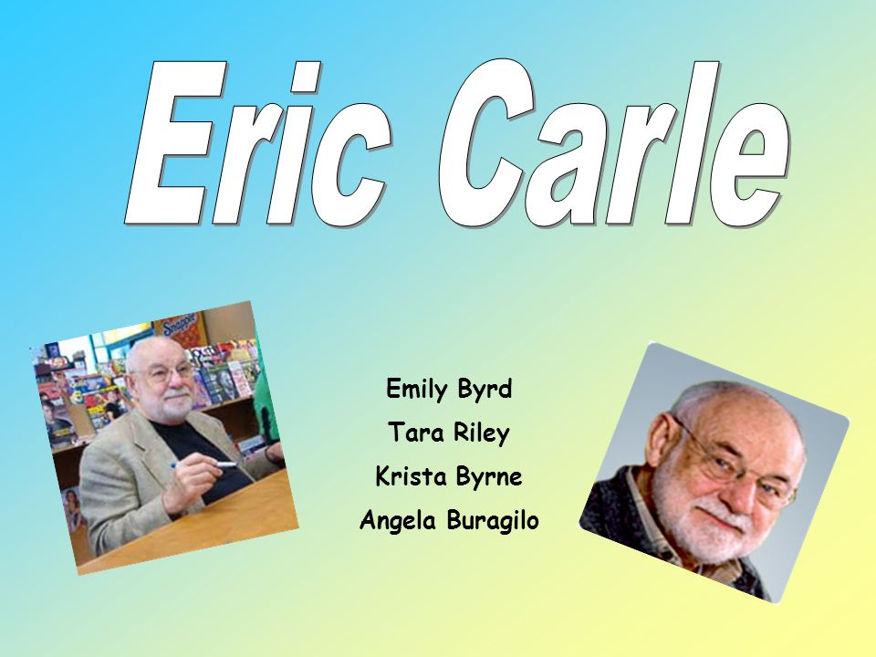 Eric Carle Let s put it this way: if you are a novelist, I think you start out with a 20 word idea, and you work at it and you wind up with a 200,000 word novel.