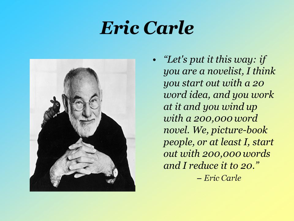 Eric Carle's Books 1967-1980 Written and Illustrated –1968: 1, 2, 3 to the Zoo –1969: The Very Hungry Caterpillar –1970: The Tiny Seed, Pancakes, Pancakes.
