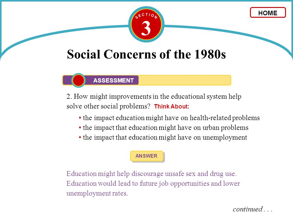 3 Social Concerns of the 1980s 2. How might improvements in the educational system help solve other social problems? Think About: ANSWER Education mig