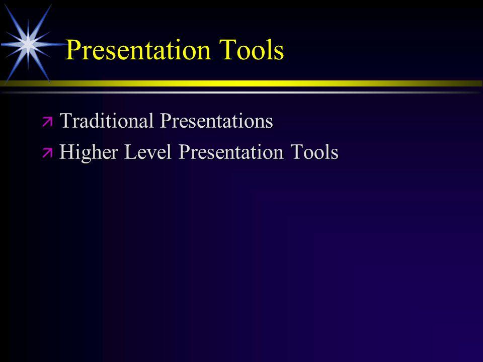 Presentation Tools ä Traditional Presentations ä Higher Level Presentation Tools