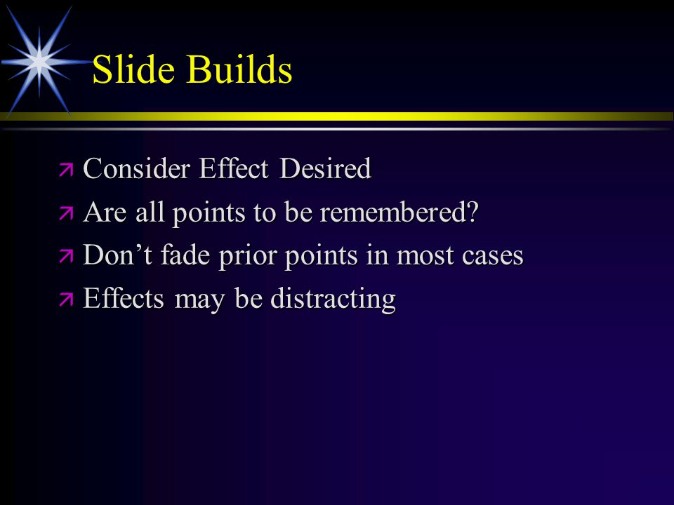 Slide Builds ä Consider Effect Desired ä Are all points to be remembered.