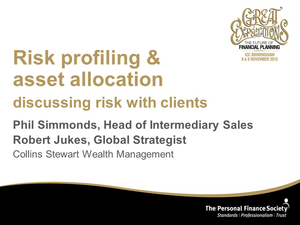 Risk profiling & asset allocation discussing risk with clients Phil Simmonds, Head of Intermediary Sales Robert Jukes, Global Strategist Collins Stewa