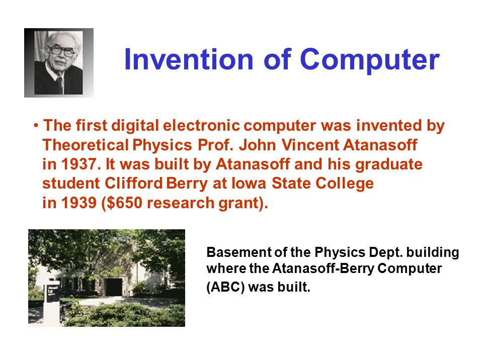 Invention of Computer The first digital electronic computer was invented by Theoretical Physics Prof.