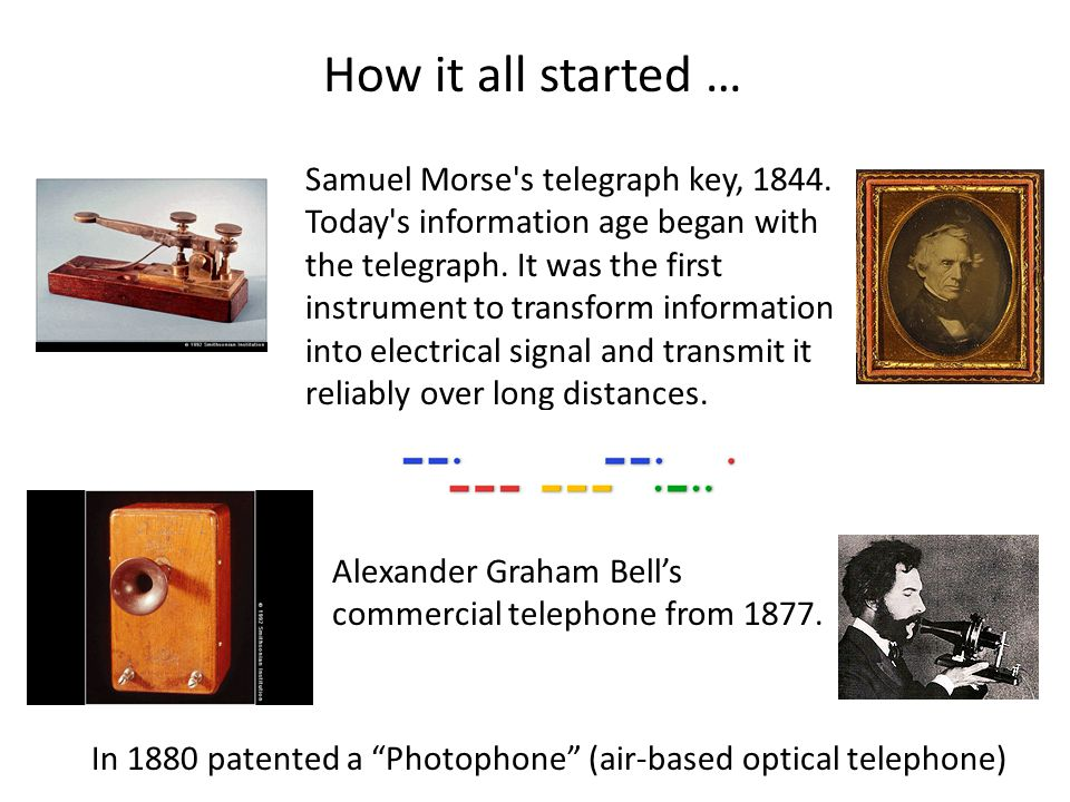 Samuel Morse s telegraph key, 1844. Today s information age began with the telegraph.