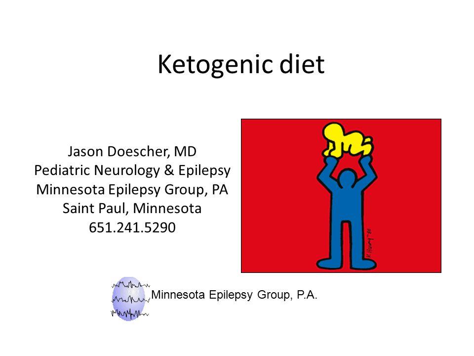 Ketogenic diet Jason Doescher, MD Pediatric Neurology & Epilepsy Minnesota Epilepsy Group, PA Saint Paul, Minnesota 651.241.5290 Minnesota Epilepsy Group, P.A.