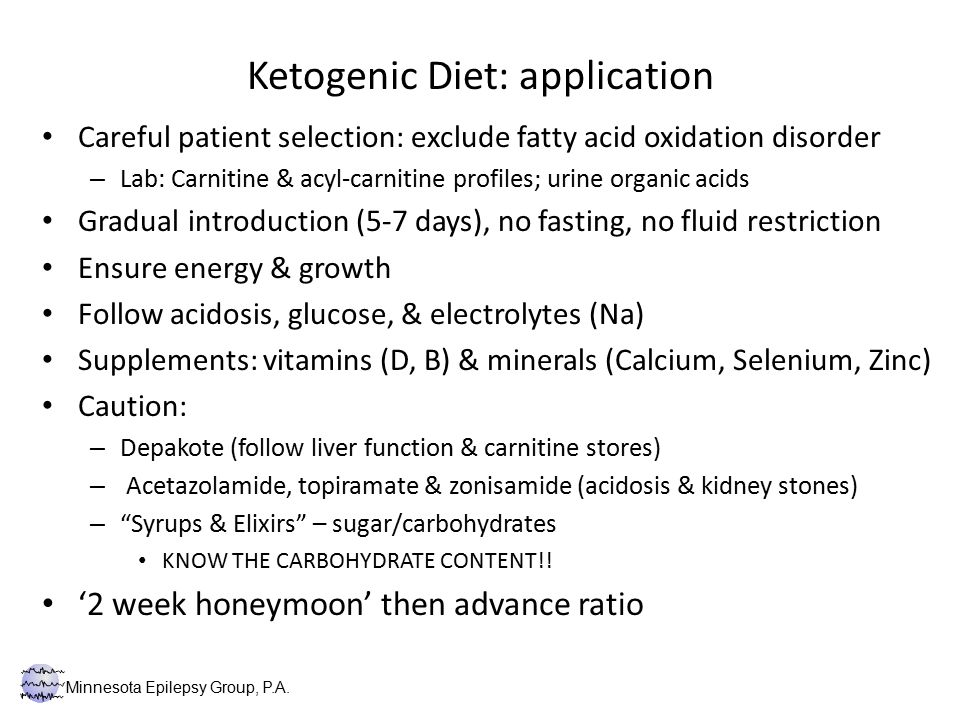 Ketogenic Diet: application Careful patient selection: exclude fatty acid oxidation disorder – Lab: Carnitine & acyl-carnitine profiles; urine organic