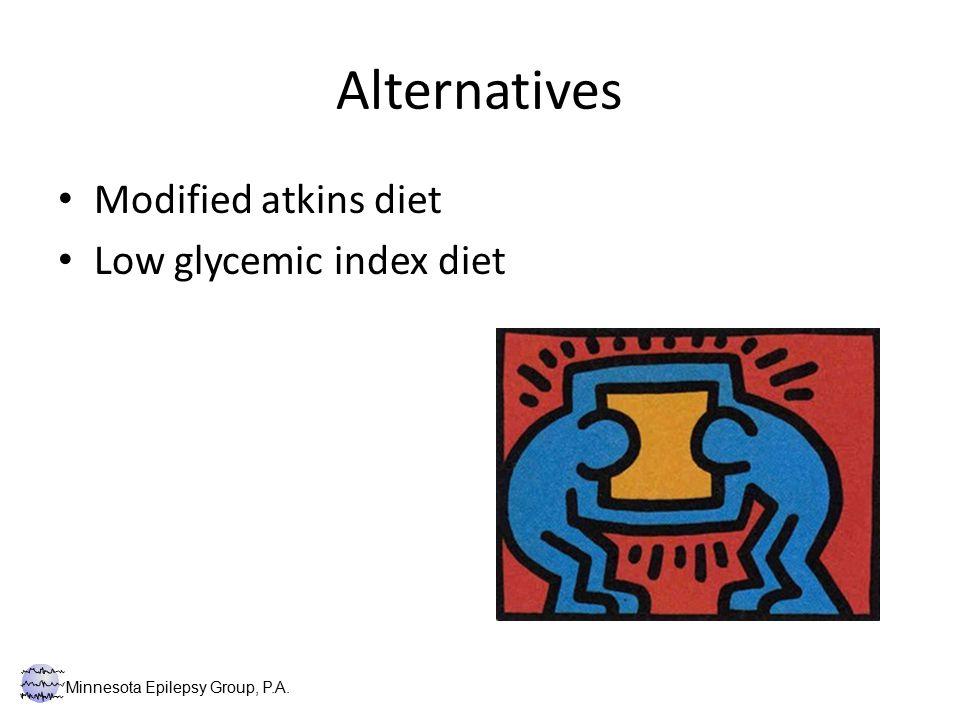 Alternatives Modified atkins diet Low glycemic index diet Minnesota Epilepsy Group, P.A.