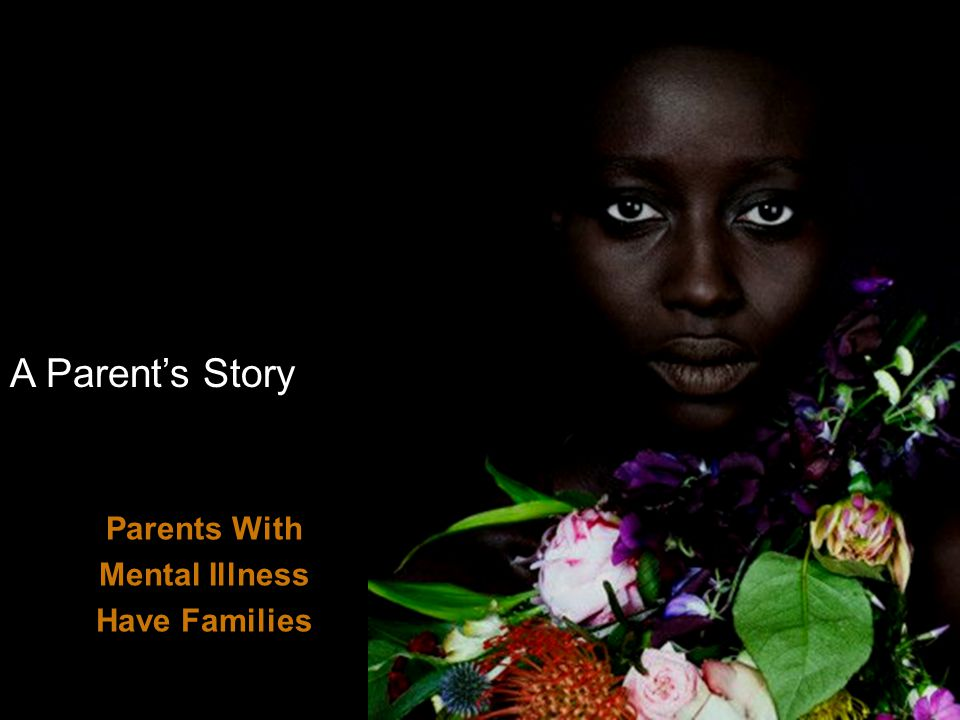 A Parent's Story Parents With Mental Illness Have Families Jane