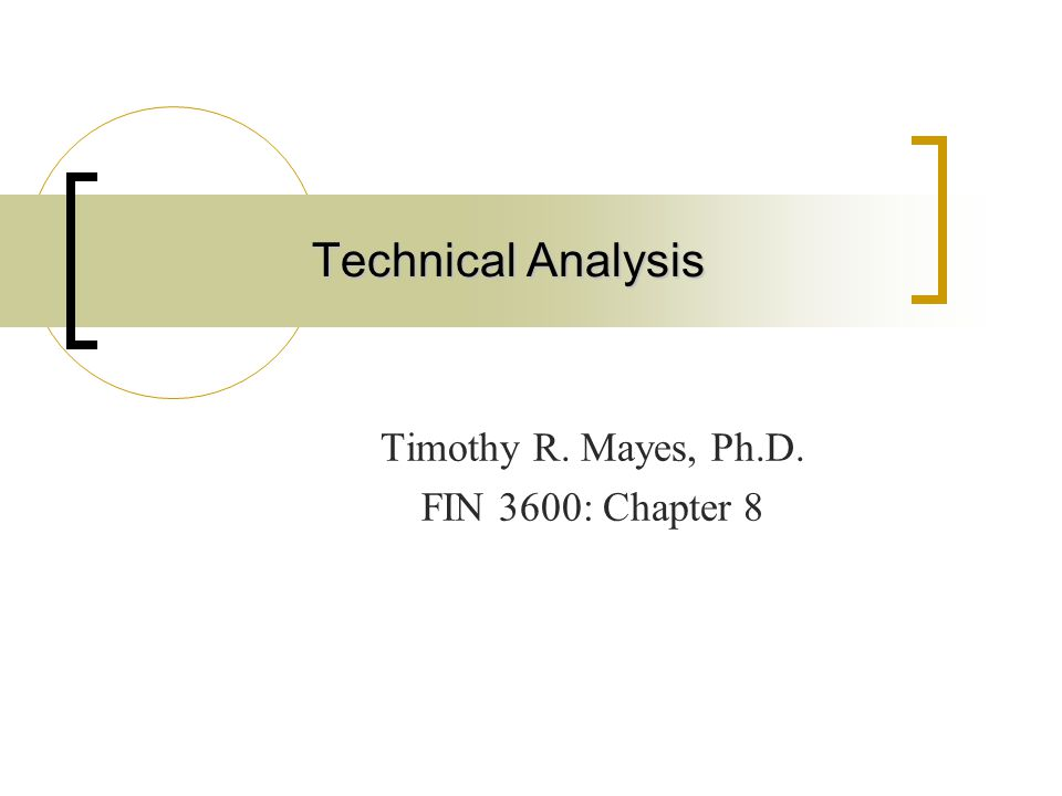 Technical Analysis Timothy R. Mayes, Ph.D. FIN 3600: Chapter 8