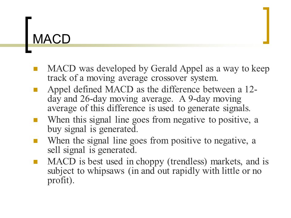 MACD MACD was developed by Gerald Appel as a way to keep track of a moving average crossover system. Appel defined MACD as the difference between a 12