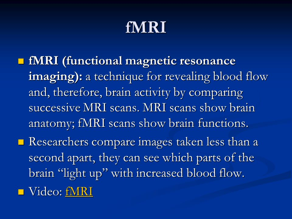 fMRI fMRI (functional magnetic resonance imaging): a technique for revealing blood flow and, therefore, brain activity by comparing successive MRI scans.