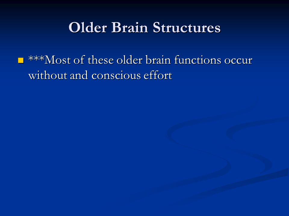 Older Brain Structures ***Most of these older brain functions occur without and conscious effort ***Most of these older brain functions occur without and conscious effort