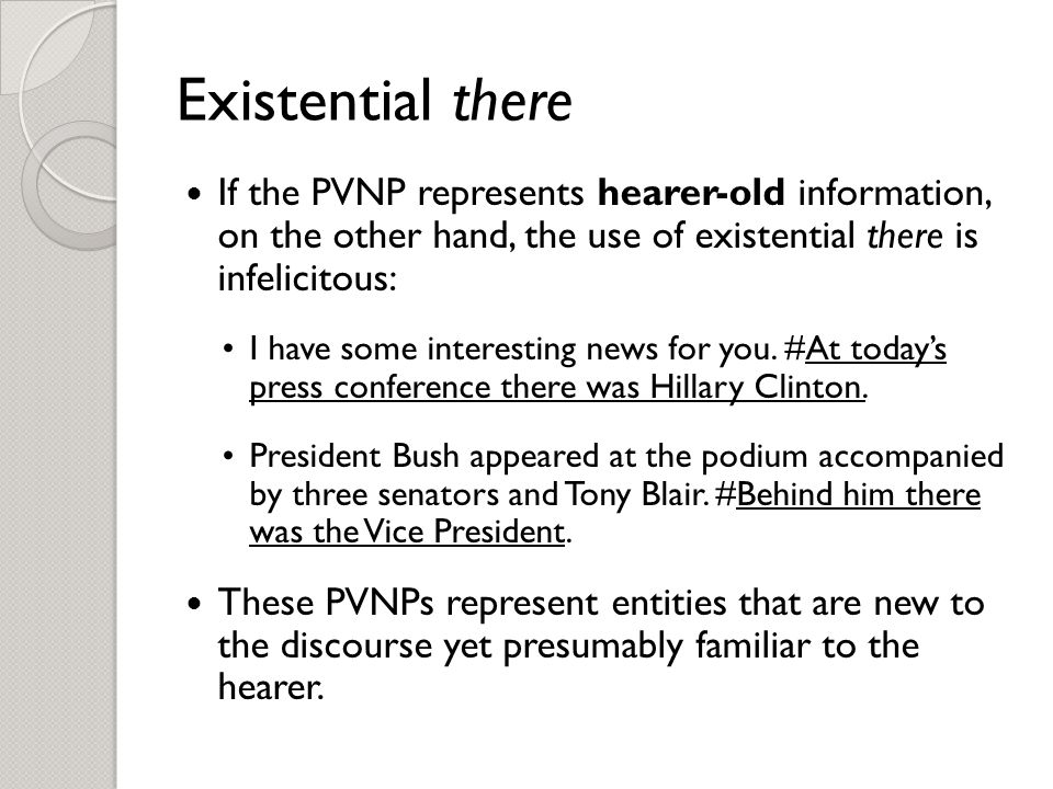 Existential there If the PVNP represents hearer-old information, on the other hand, the use of existential there is infelicitous: I have some interesting news for you.