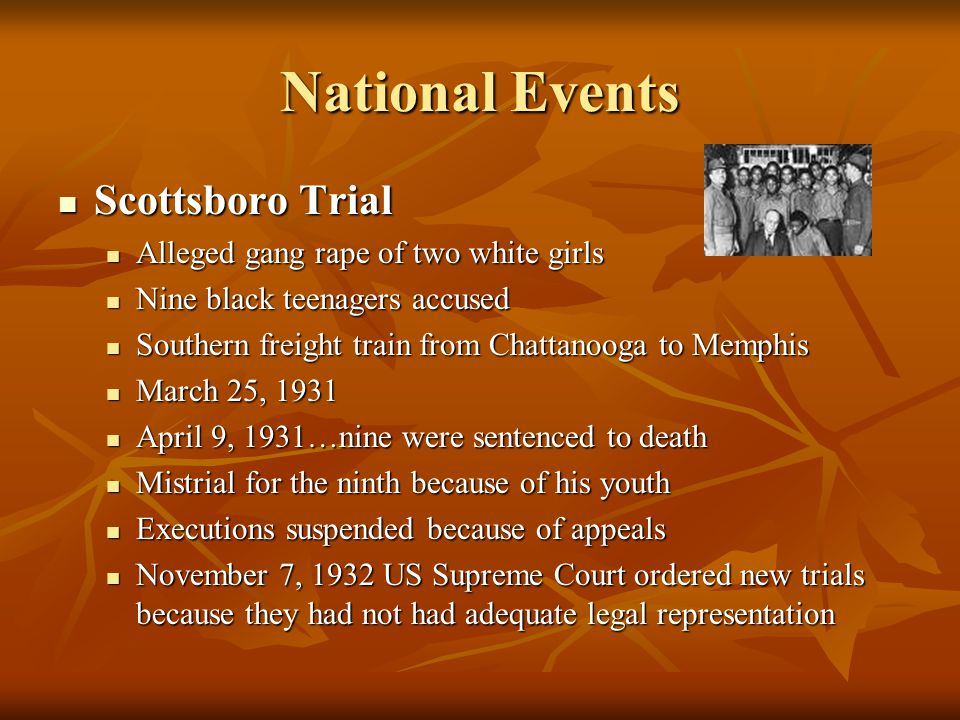 National Events Scottsboro Trial Scottsboro Trial Alleged gang rape of two white girls Alleged gang rape of two white girls Nine black teenagers accus
