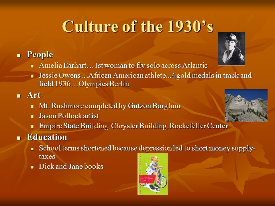 Culture of the 1930's People People Amelia Earhart…1st woman to fly solo across Atlantic Amelia Earhart…1st woman to fly solo across Atlantic Jessie O