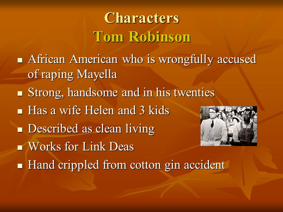 Characters Tom Robinson African American who is wrongfully accused of raping Mayella African American who is wrongfully accused of raping Mayella Stro