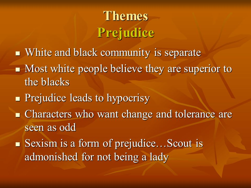 Themes Prejudice White and black community is separate White and black community is separate Most white people believe they are superior to the blacks
