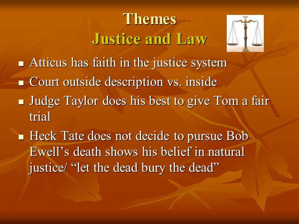 Themes Justice and Law Atticus has faith in the justice system Atticus has faith in the justice system Court outside description vs. inside Court outs