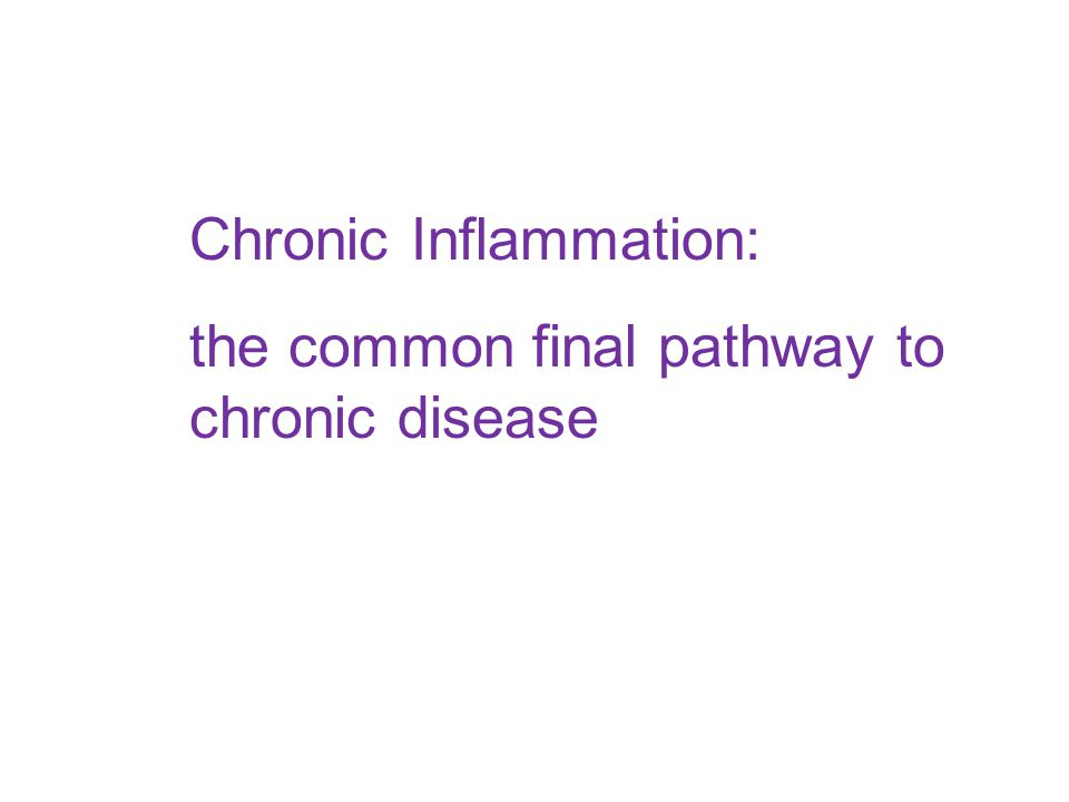 Chronic Inflammation: the common final pathway to chronic disease