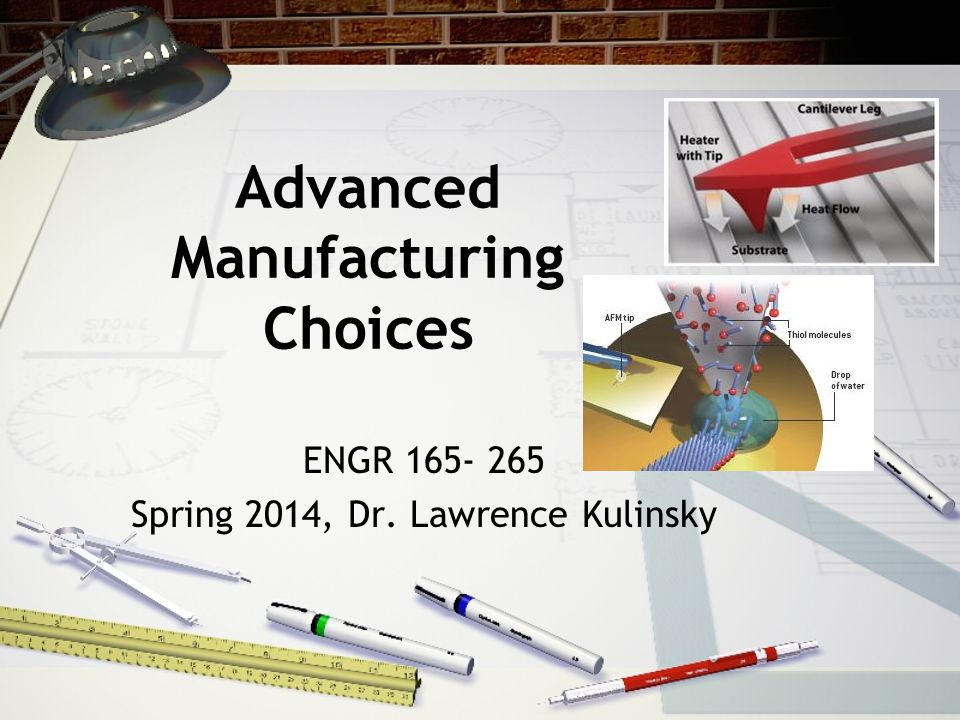 Advanced Manufacturing Choices ENGR 165- 265 Spring 2014, Dr. Lawrence Kulinsky