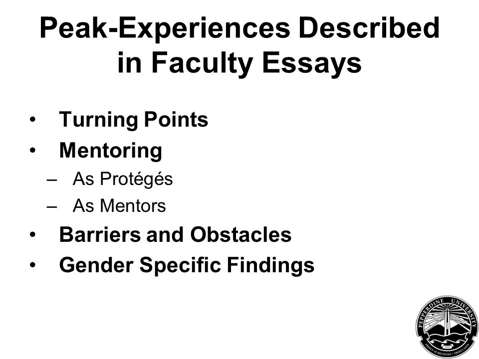 Peak-Experiences Described in Faculty Essays Turning Points Mentoring –As Protégés –As Mentors Barriers and Obstacles Gender Specific Findings