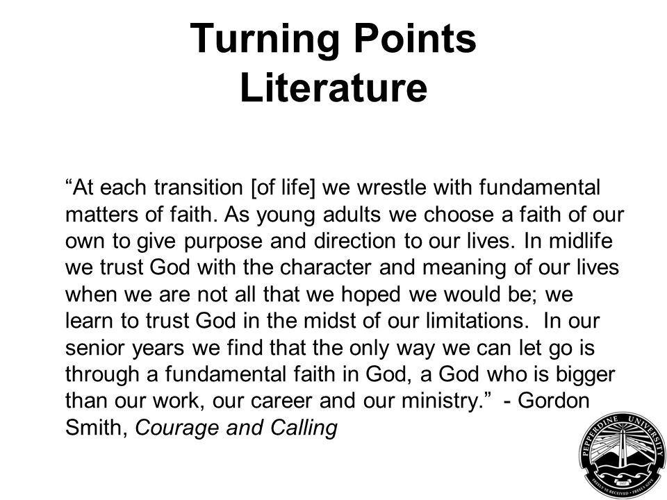 Turning Points Literature At each transition [of life] we wrestle with fundamental matters of faith.