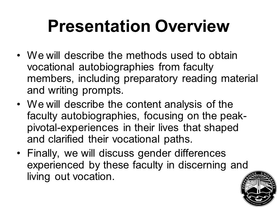 Presentation Overview We will describe the methods used to obtain vocational autobiographies from faculty members, including preparatory reading material and writing prompts.