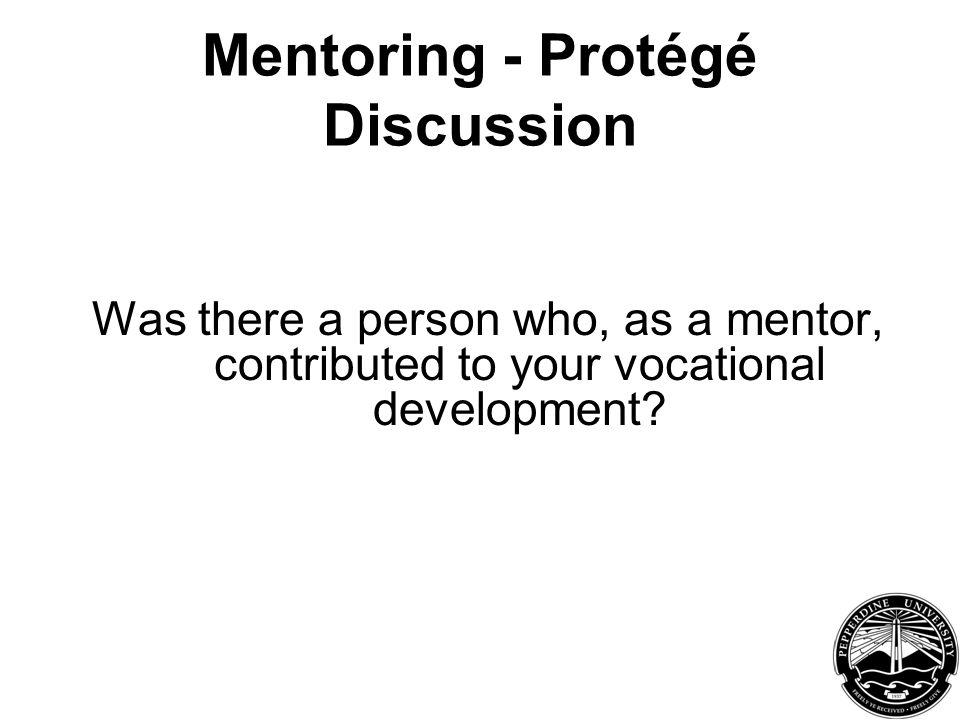 Mentoring - Protégé Discussion Was there a person who, as a mentor, contributed to your vocational development?