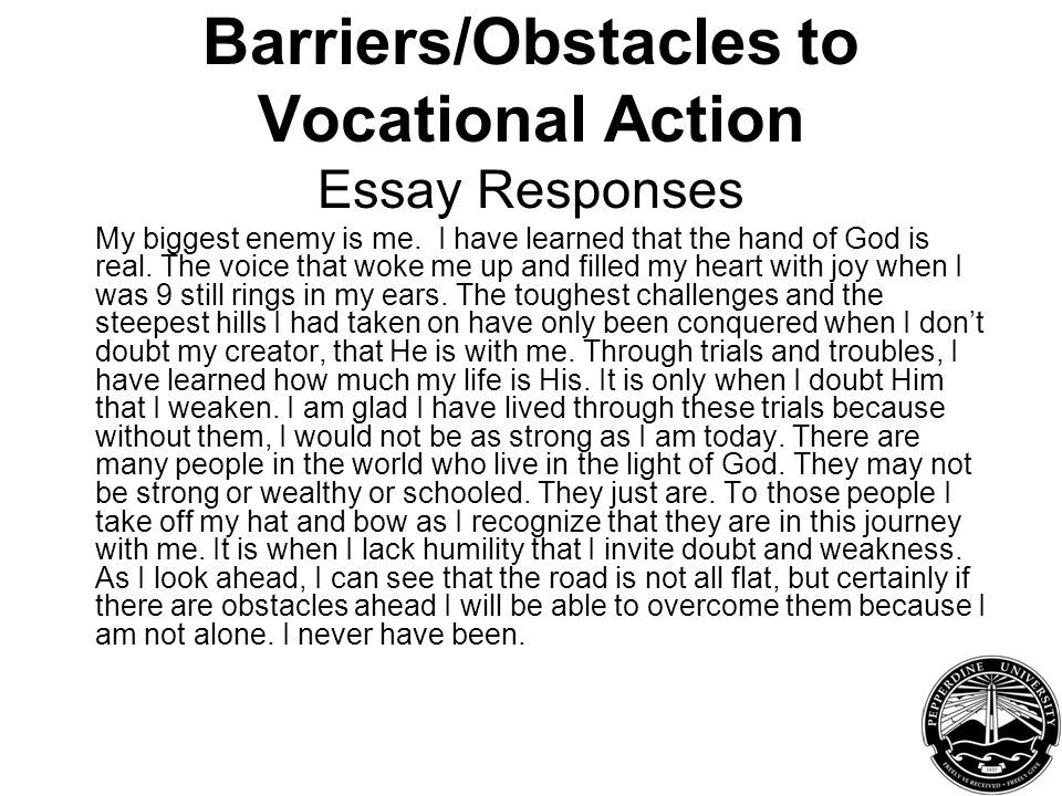 Barriers/Obstacles to Vocational Action Essay Responses My biggest enemy is me.