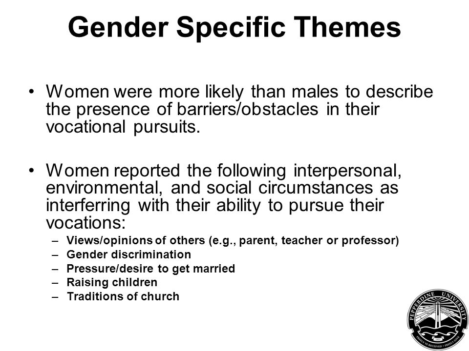 Gender Specific Themes Women were more likely than males to describe the presence of barriers/obstacles in their vocational pursuits.