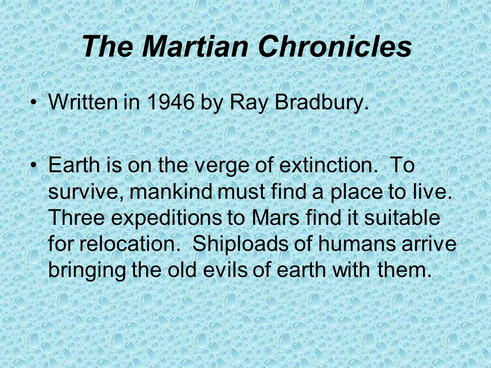 The Martian Chronicles Written in 1946 by Ray Bradbury.