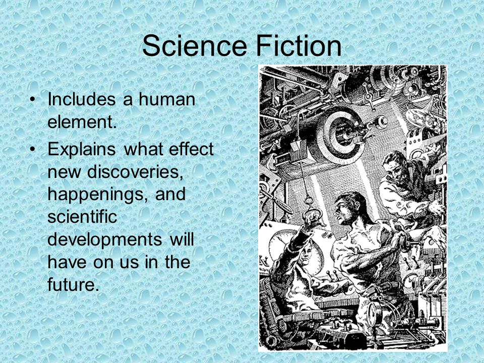 Science Fiction Includes a human element. Explains what effect new discoveries, happenings, and scientific developments will have on us in the future.