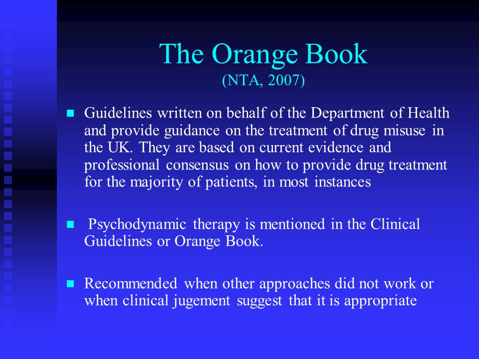 The Orange Book (NTA, 2007) Guidelines written on behalf of the Department of Health and provide guidance on the treatment of drug misuse in the UK.