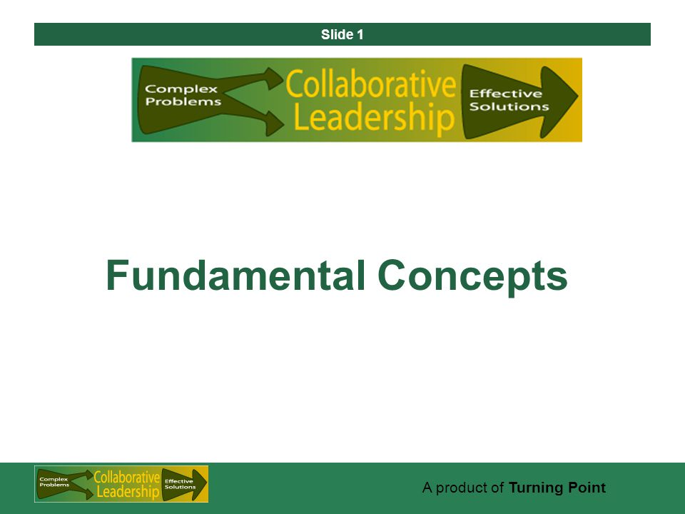 Slide 1 A product of Turning Point Fundamental Concepts
