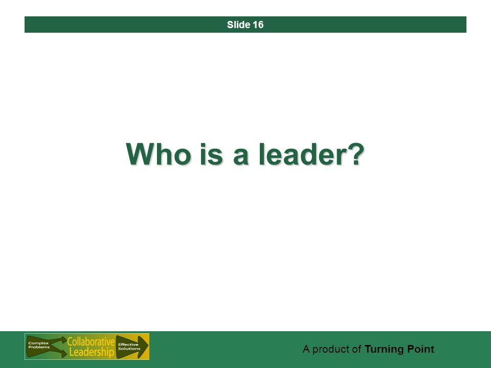 Slide 16 A product of Turning Point Who is a leader?