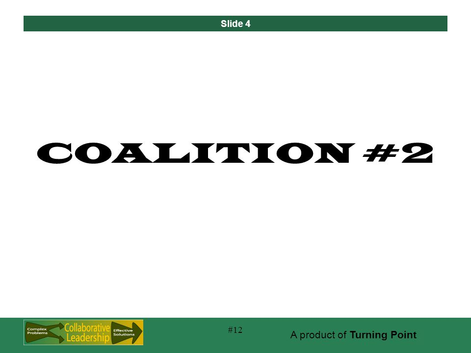 Slide 4 A product of Turning Point #12 COALITION #2